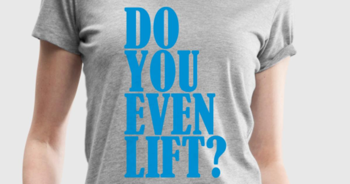 Do you even lift t shirt spreadshirt for One color t shirt design inspiration