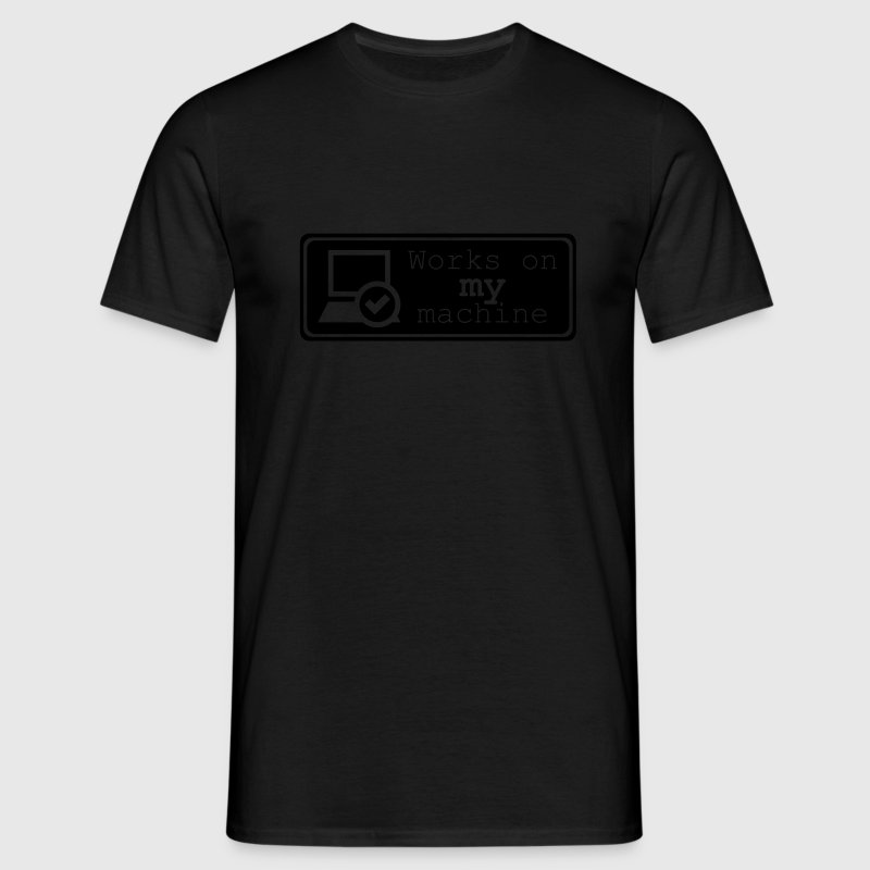 Works on MY machine T-shirts - Mannen T-shirt