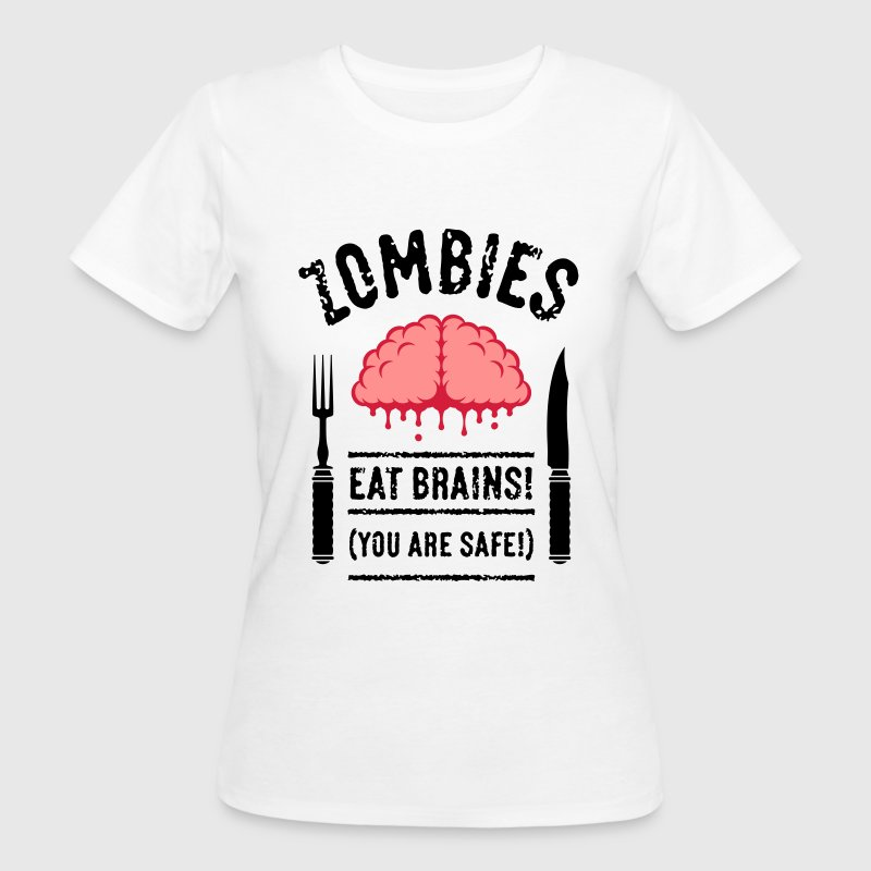 Zombies Eat Brains! You Are Safe! (3C) T-Shirts - Frauen Bio-T-Shirt