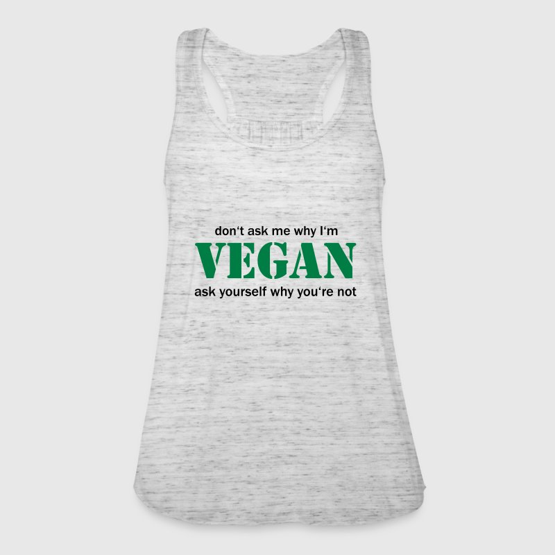 don't ask me why I'm vegan Tops - Women's Tank Top by Bella