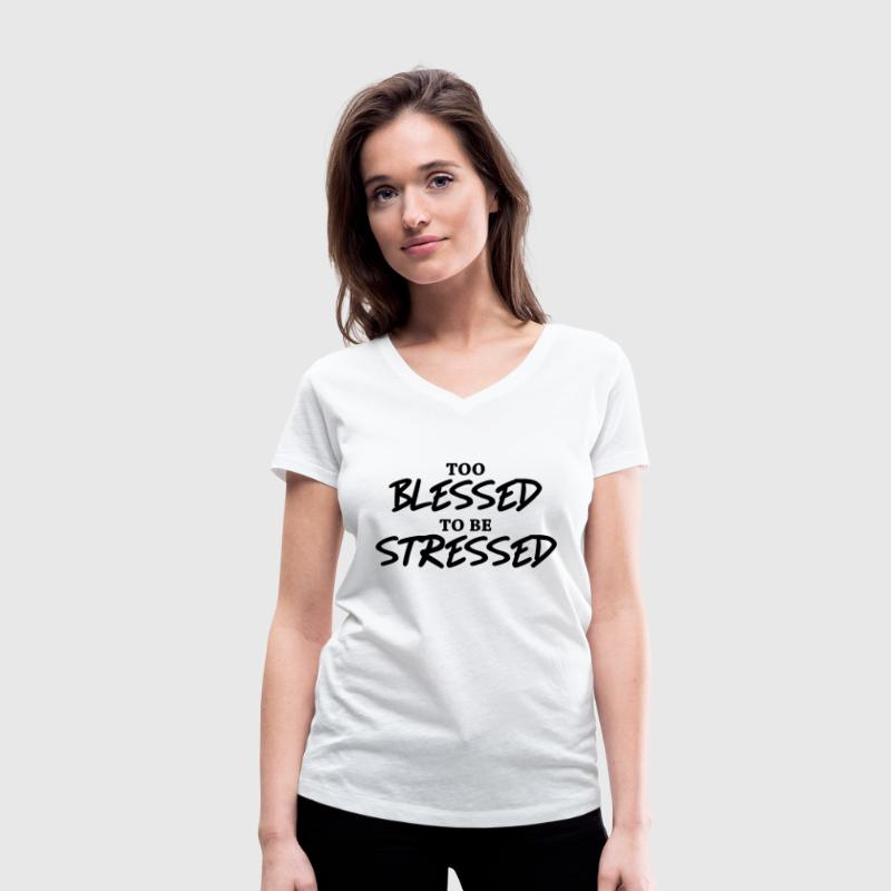 Too blessed to be stressed T-Shirts - Women's V-Neck T-Shirt