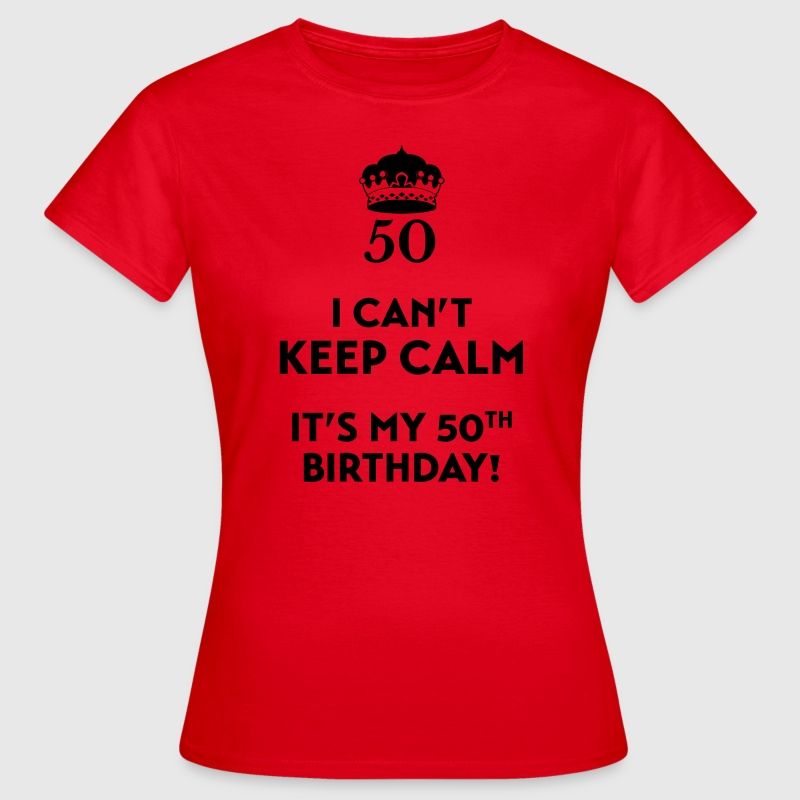 I can't keep calm It's my 50. Birthday T-shirts - T-shirt dam