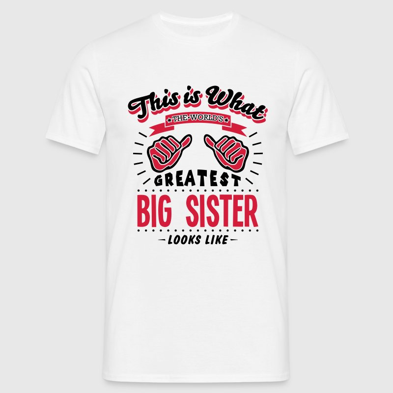 big sister worlds greatest looks like - Men's T-Shirt