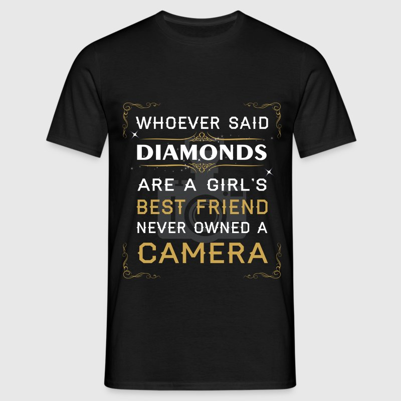 Whoever said diamonds are a gir's best friend neve - Men's T-Shirt