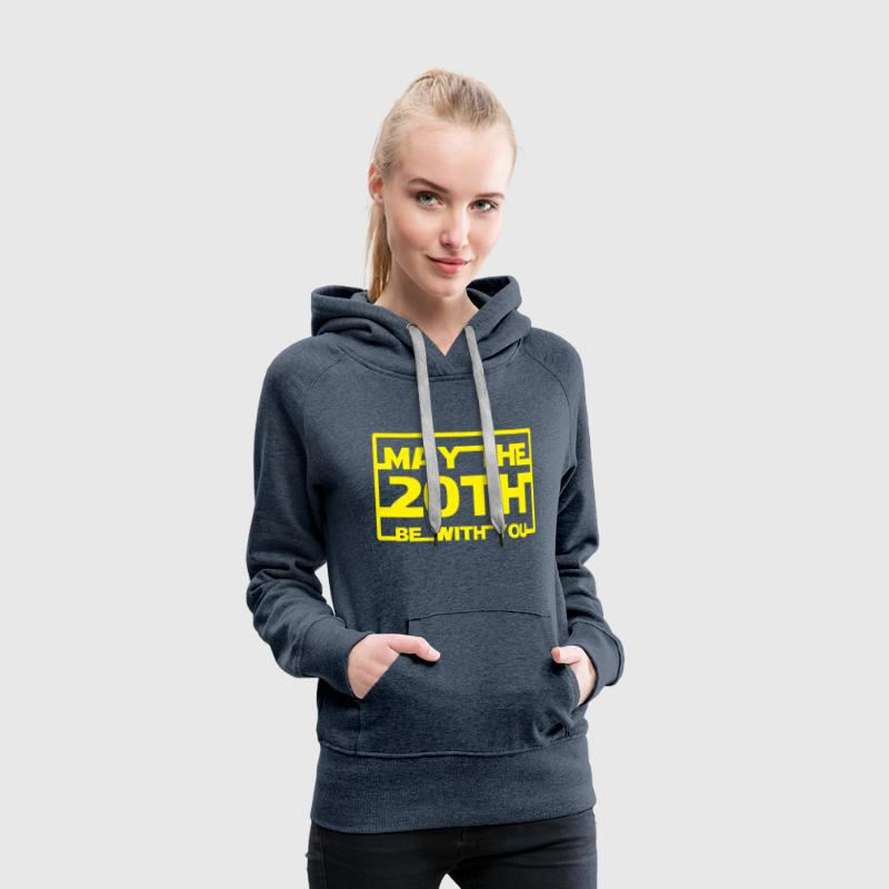 May the 20th be with you Hoodies & Sweatshirts - Women's Premium Hoodie