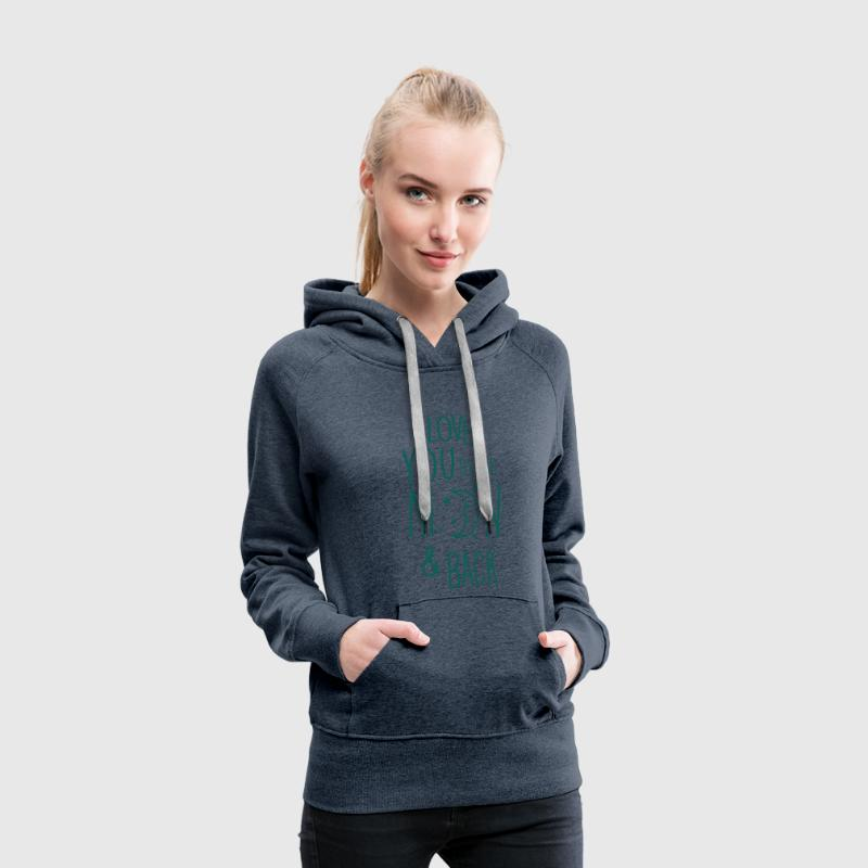 Jeansblau I LOVE YOU TO THE MOON & BACK Pullover & Hoodies - Frauen Premium Hoodie