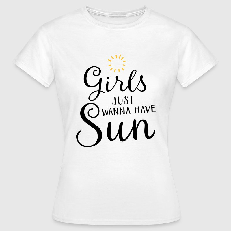 Girls Just Wanna Have Sun Camisetas - Camiseta mujer