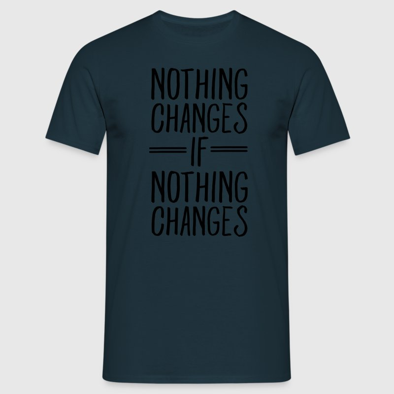 Nothing Changes If Nothing Changes T-Shirts - Men's T-Shirt