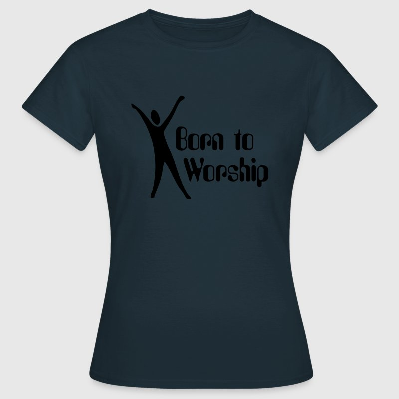 Born to Worship T-Shirts - Frauen T-Shirt