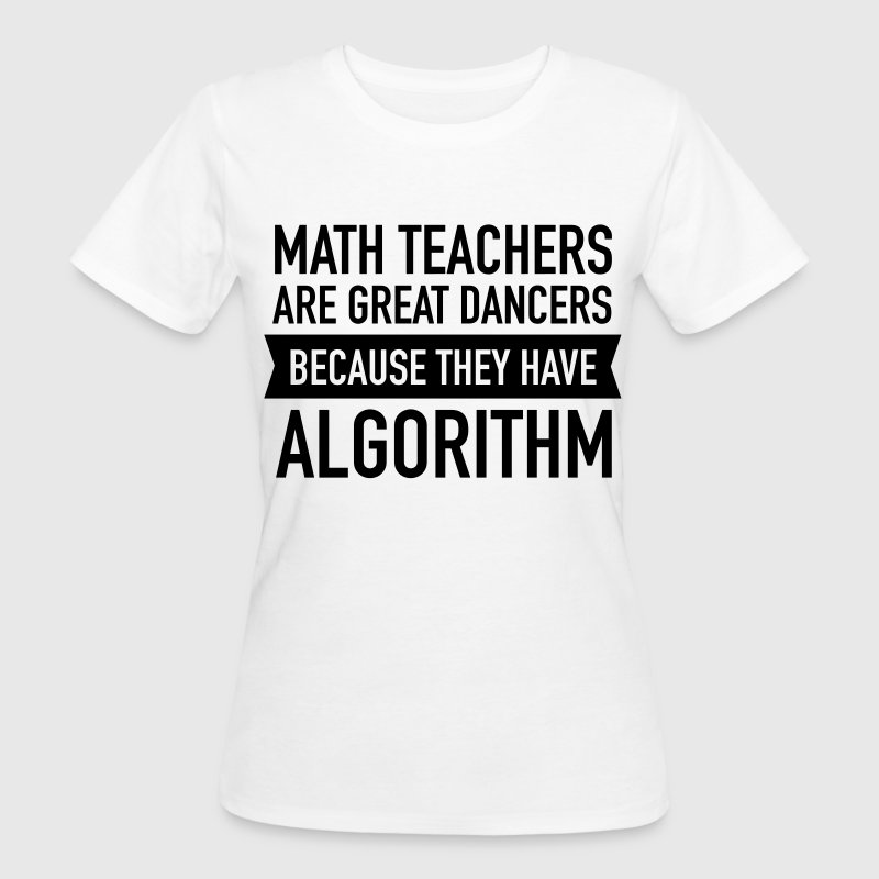 Math Teachers Are Great Dancers... T-Shirts - Women's Organic T-shirt