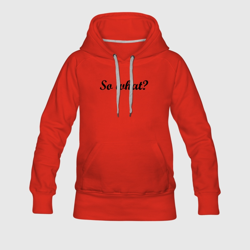 Rot So what? Pullover - Frauen Premium Hoodie