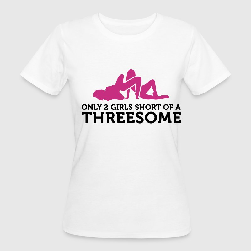 Two Girls short of a Threesome (2c) T-Shirts - Women's Organic T-shirt