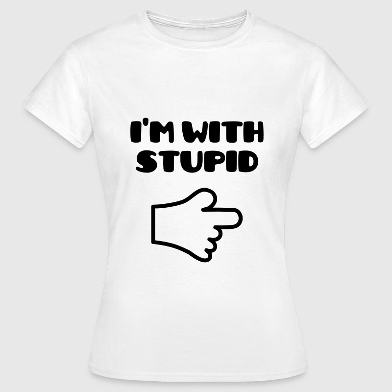 I'm With Stupid :) - T-shirt Femme