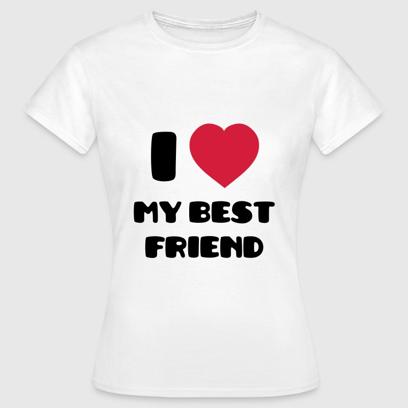 I Love My Best Friend T-Shirts - Women's T-Shirt