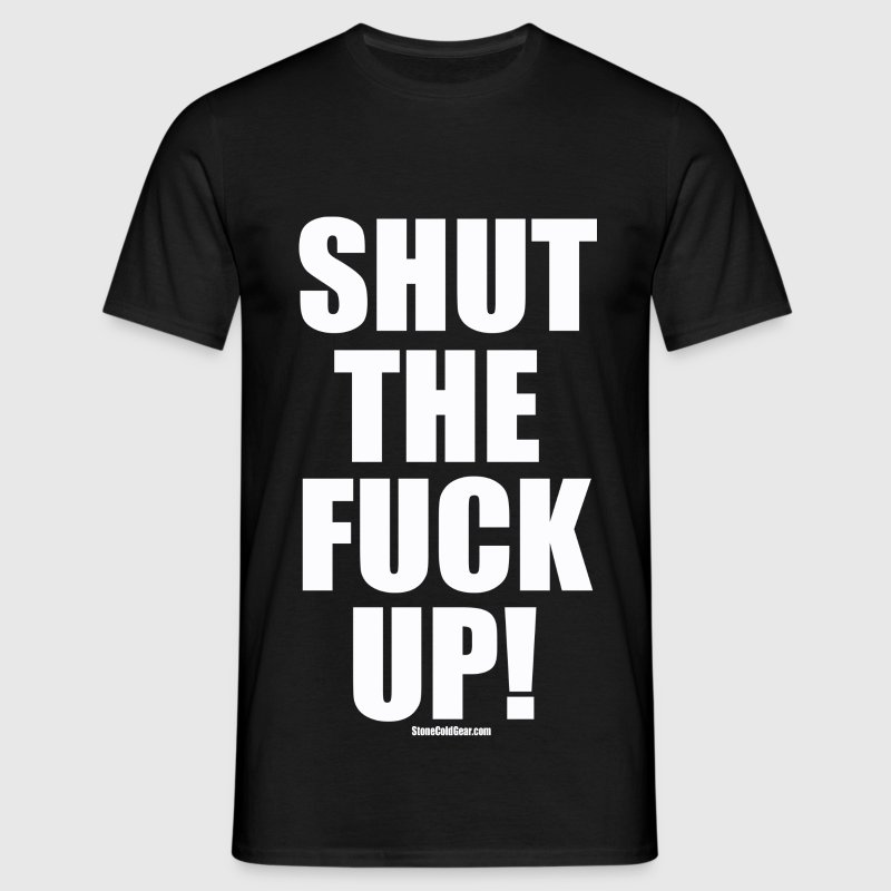 Shut the Fuck UP! STFU T-Shirts - Men's T-Shirt