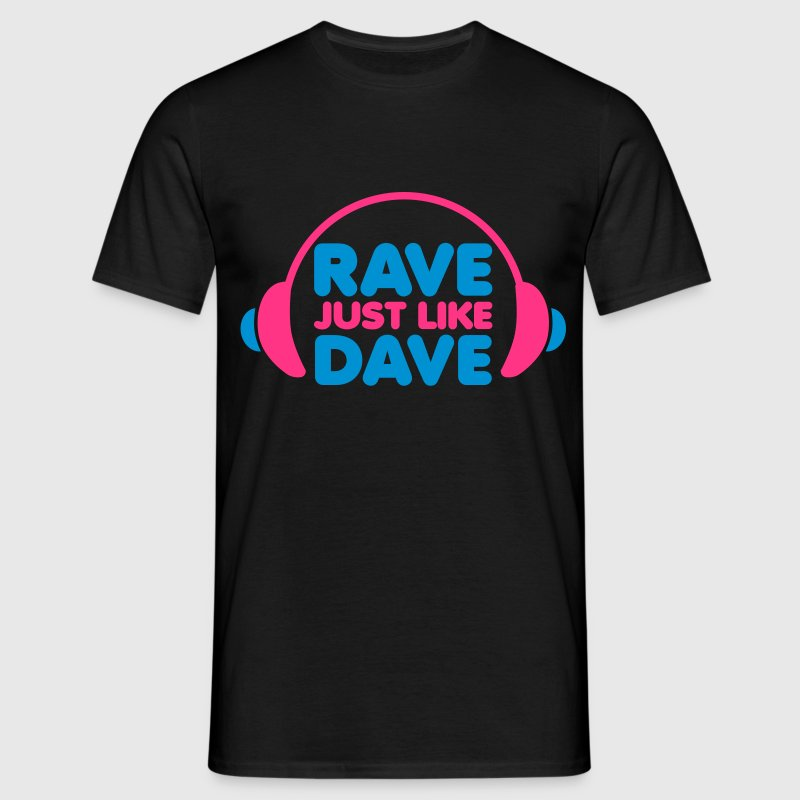 Rave Just Like Dave T-Shirts - Men's T-Shirt