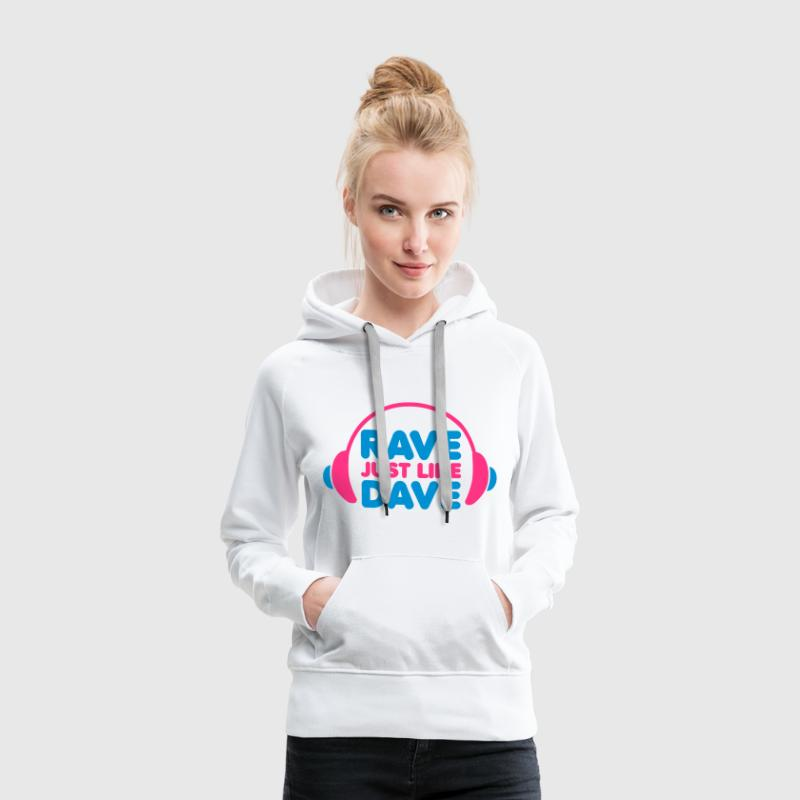 Rave Just Like Dave Pullover - Frauen Premium Hoodie