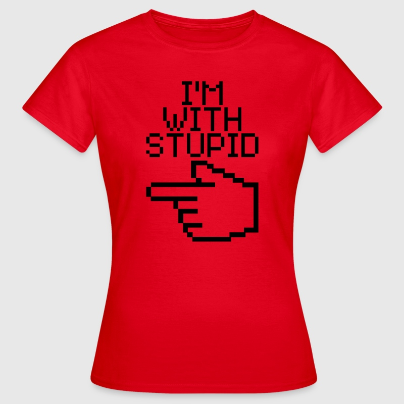 I'm with stupid T-shirts - Vrouwen T-shirt