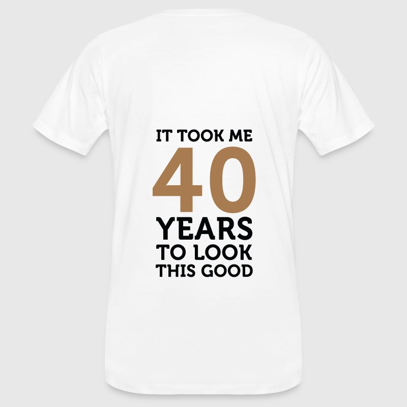40 Years To Look Good 1 (dd)++ T-Shirts - Men's Organic T-shirt