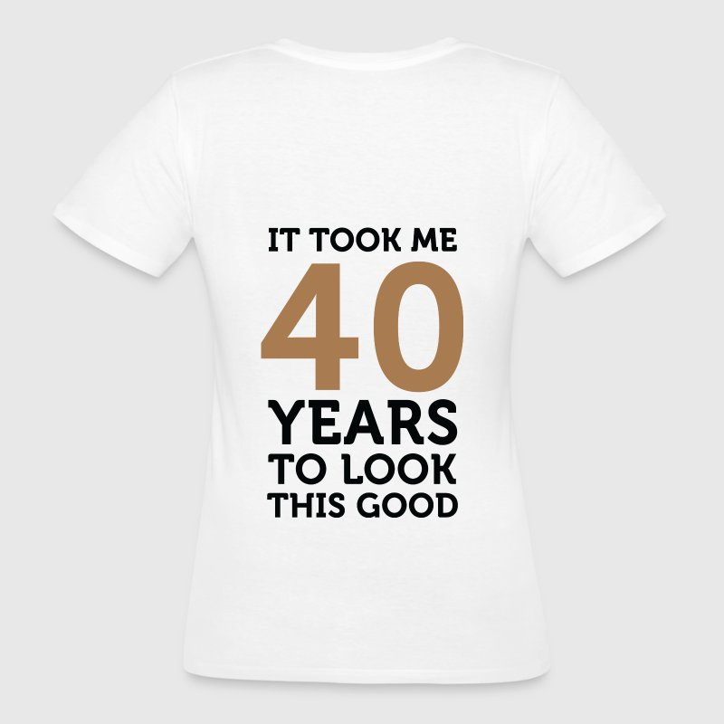 40 Years To Look Good 1 (dd)++ T-Shirts - Women's Organic T-shirt