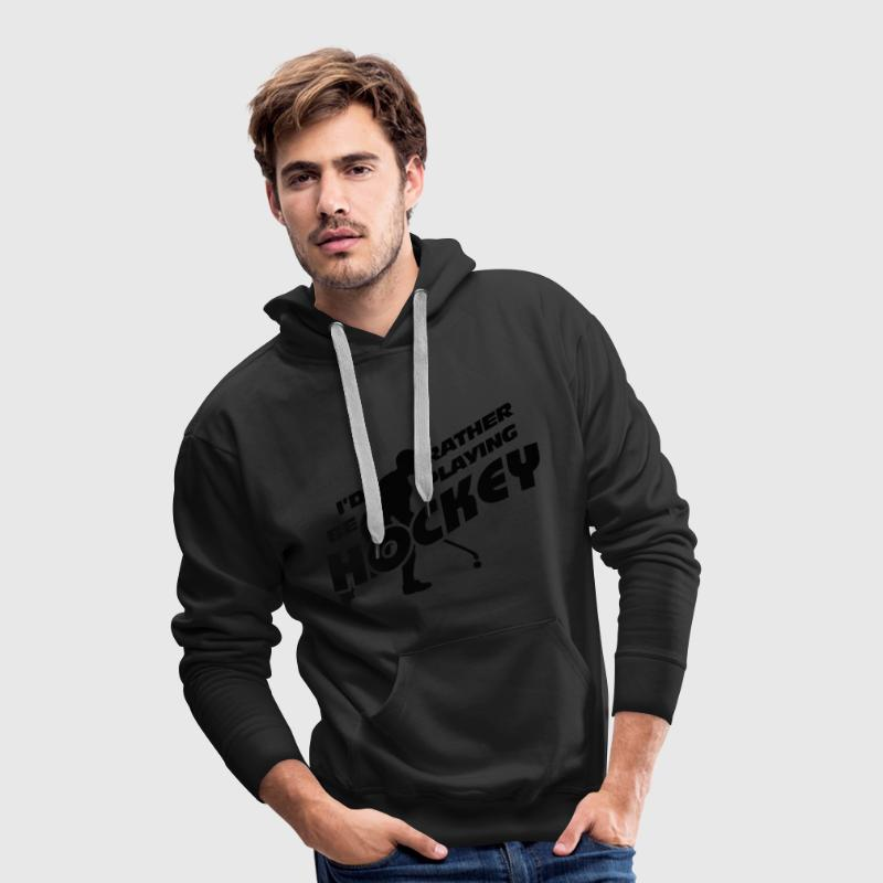 I'd Rather be Playing Hockey Hoodies & Sweatshirts - Men's Premium Hoodie
