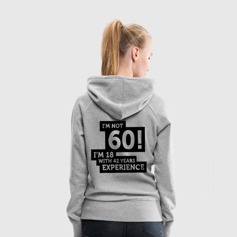 Im Not 60 Im 18 With 42 Years Of Experience (1c)++ Hoodies & Sweatshirts - Women's Premium Hoodie