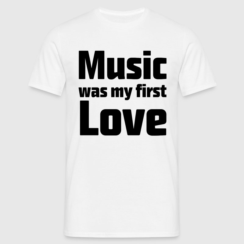 Music was my first Love T-Shirts - Männer T-Shirt