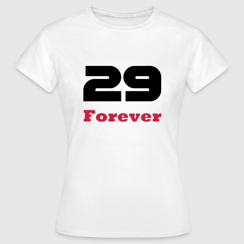 29 Forever / Birthday T-shirts for young and old, and the deniers T-Shirts - Women's T-Shirt