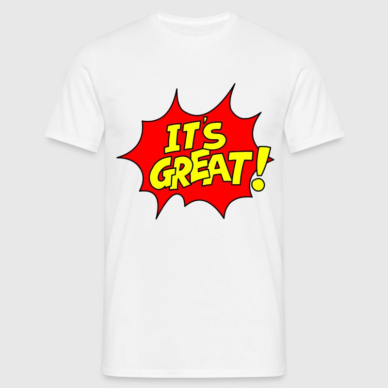 It's Great! T-Shirt - Men's T-Shirt
