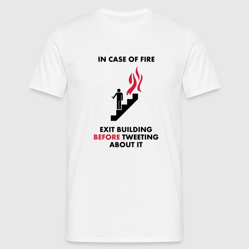 In Case of Fire, Exit Building Before Tweeting About it T-Shirts - Men's T-Shirt