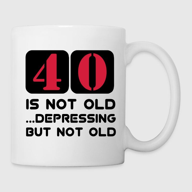 40 vierzig vierzigster Geburtstag, 40 is not old Depressing but not old Tassen - Tasse