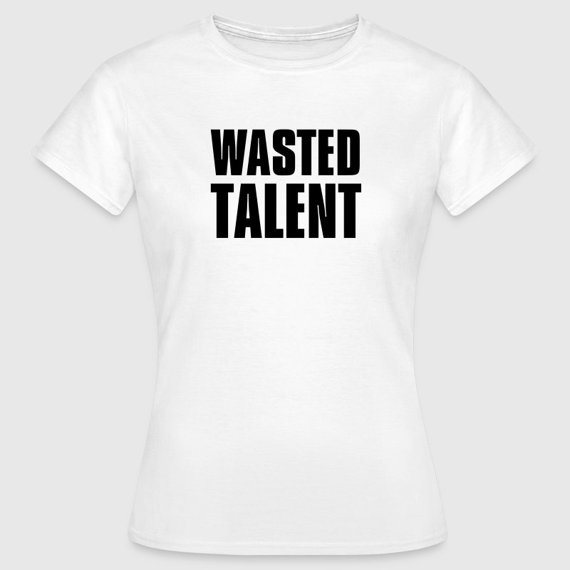 Wasted Talent - Women's T-Shirt