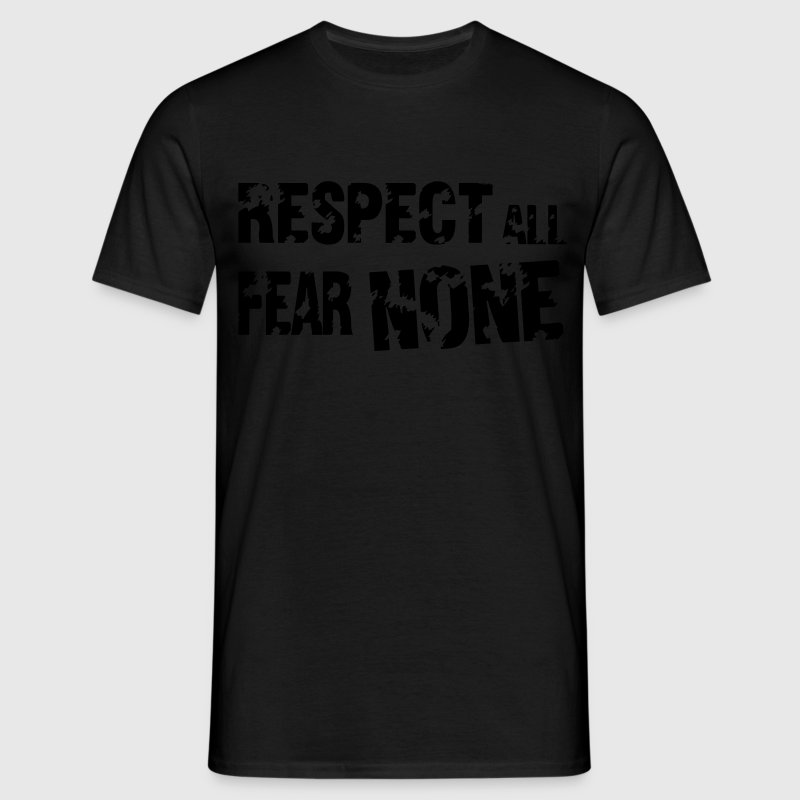 Respect All, Fear None T-Shirts - Männer T-Shirt