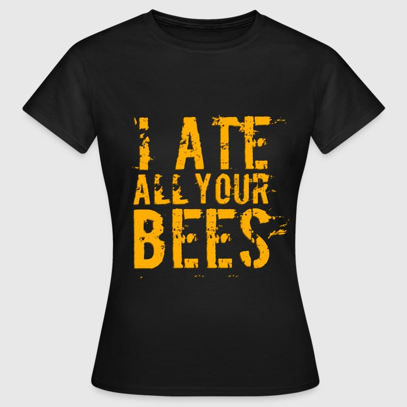 I Ate All Your Bees Design T-Shirts - Women's T-Shirt
