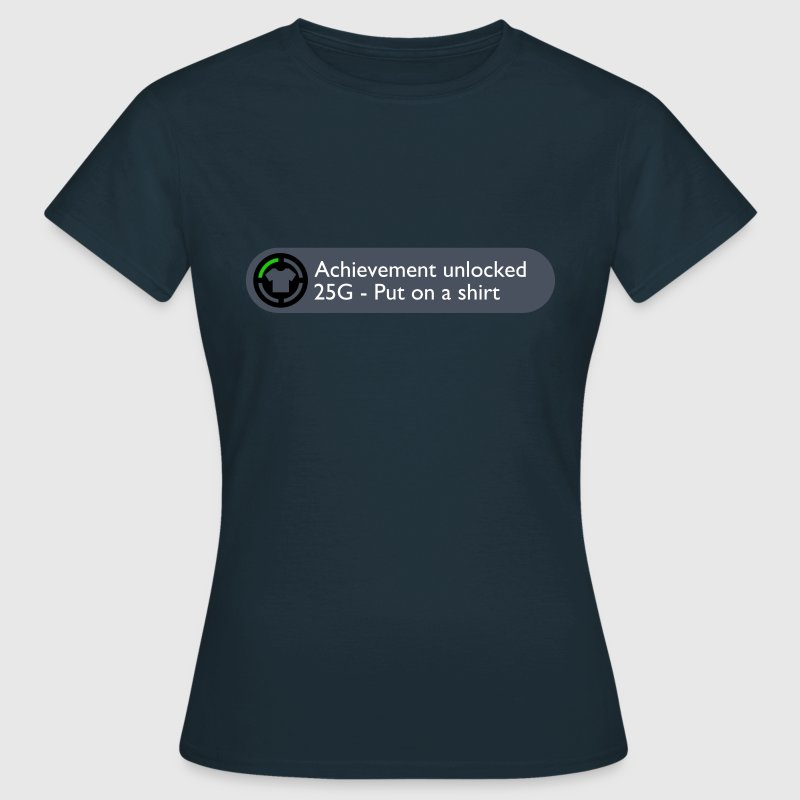 Achievement Unlocked: Put on a Shirt Design T-Shirts - Women's T-Shirt