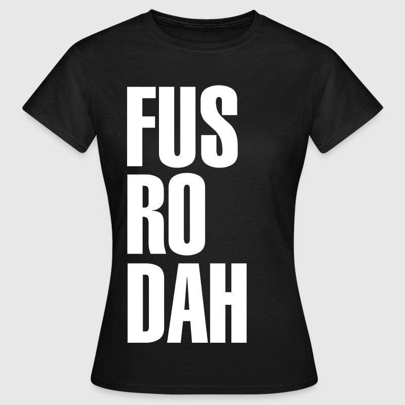 FUS RO DAH T-Shirt-Design- - Frauen T-Shirt