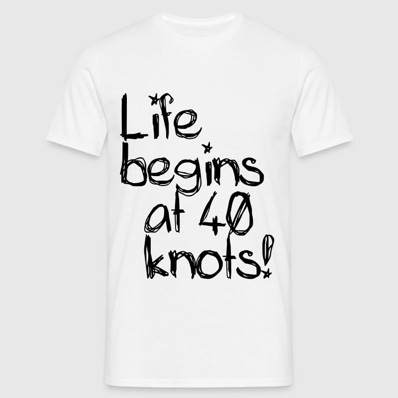 Life begins at 40 knots T-shirts - Mannen T-shirt