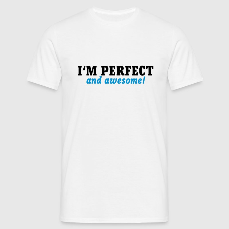 I'm perfect and awesome T-Shirts - Men's T-Shirt