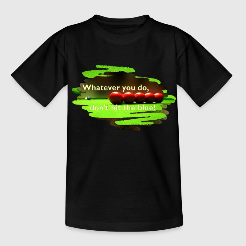SNOOKER - whatever you do, don't hit the blue! | Kindershirt - Teenager T-Shirt