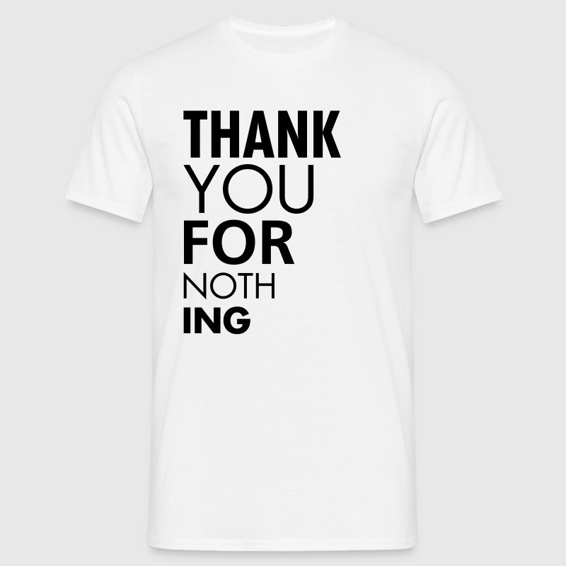 Thank you for nothing T-Shirts - Männer T-Shirt