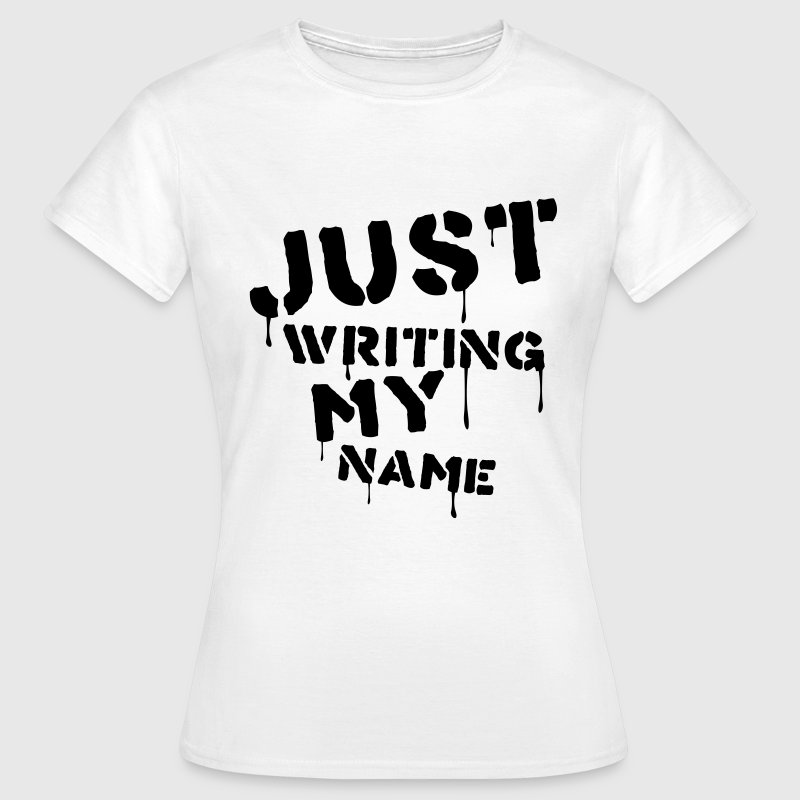 Just writing my name - Frauen T-Shirt