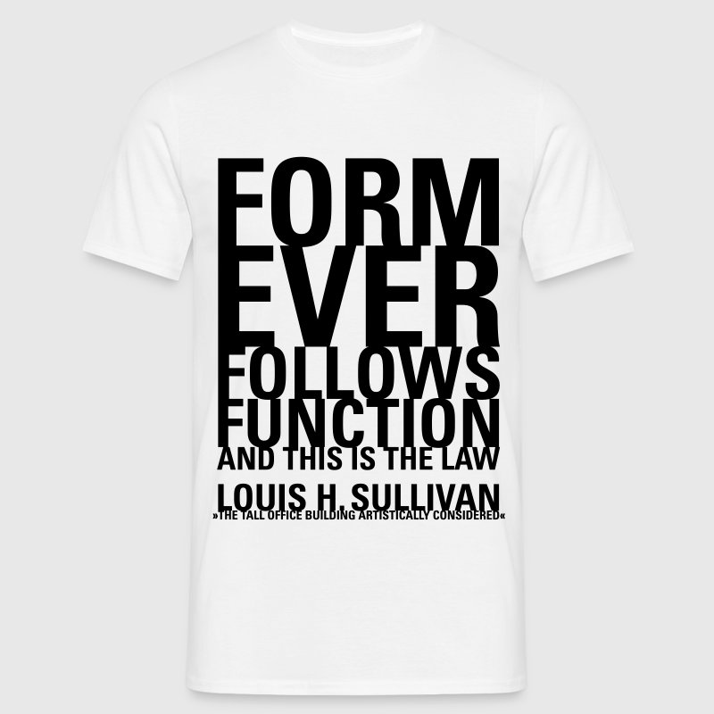 form follows function - Männer T-Shirt
