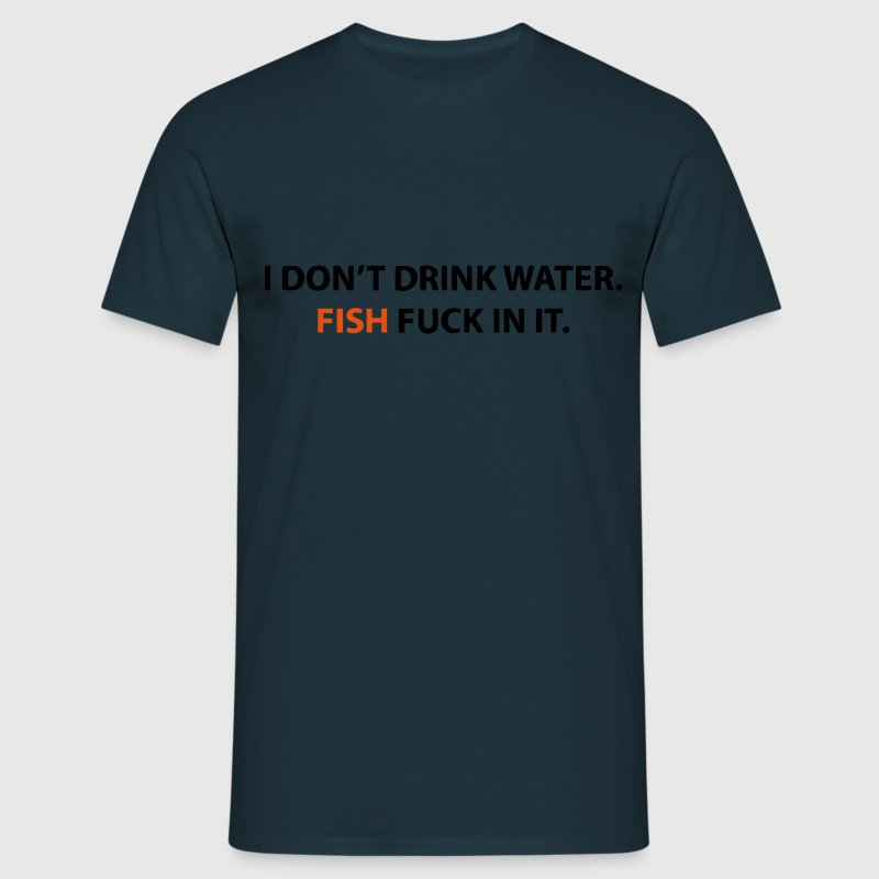 Don't Drink Water - Men's T-Shirt