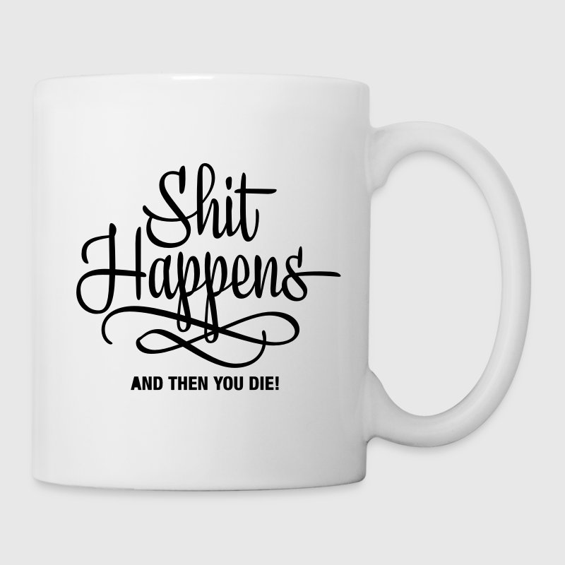 shit happens - and then you die Mugs  - Mug