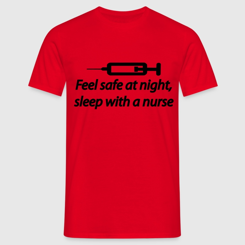 Feel safe at night, sleep with a nurse T-Shirts - Men's T-Shirt