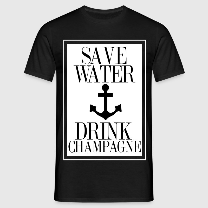 Save Water Drink Champagne Statement Shirt with An T-Shirts - Männer T-Shirt