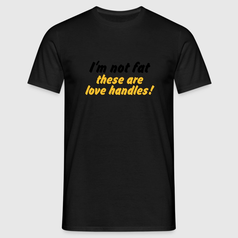 im not fat these are love handles T-Shirts - Men's T-Shirt