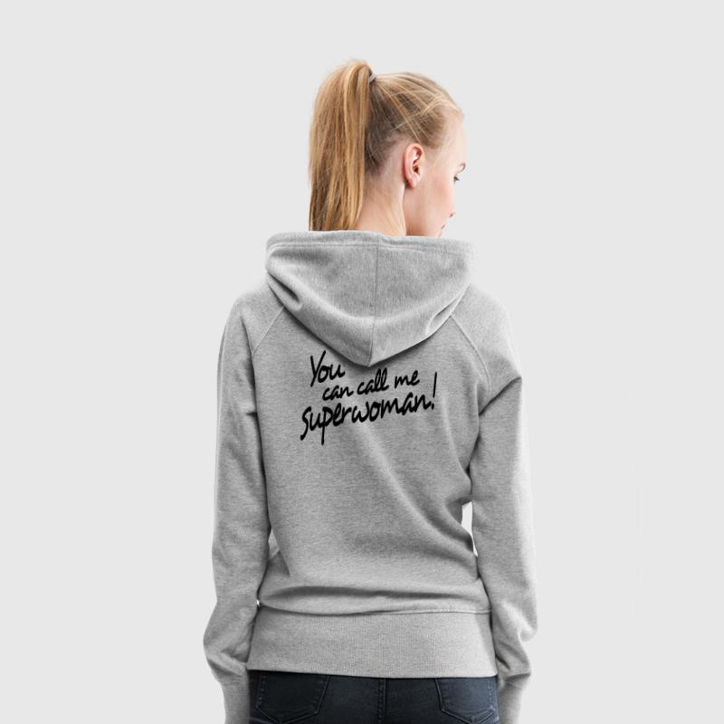 you can call me superwoman Hoodies & Sweatshirts - Women's Premium Hoodie