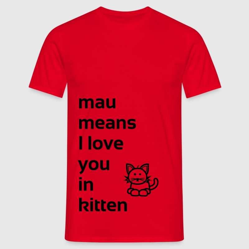 mau means I love you in kitten T-Shirts - Männer T-Shirt