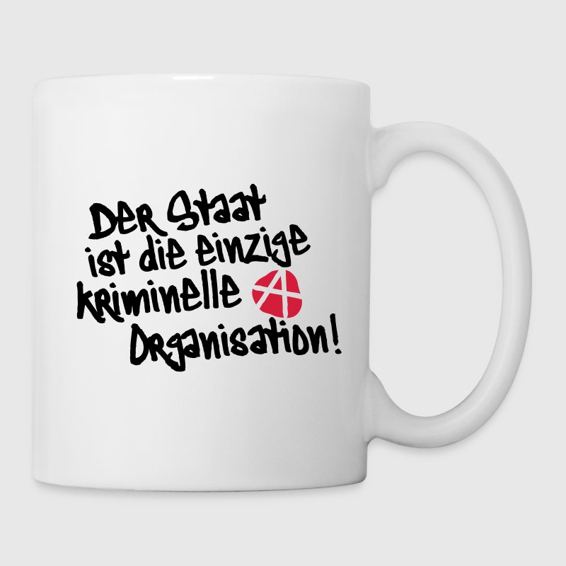 Der Staat ist die einzige kriminelle Organisation, Anti, Anty, Anarchie, Anarchy, Demonstrationen, Proteste, Sprüche, www.eushirt.com Tassen - Tasse